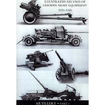 Illustrated Record of German Army Equipment 1939-1945 Volume II Artil