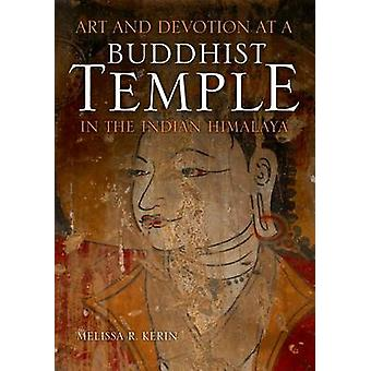 Art and Devotion at a Buddhist Temple in the Indian Himalaya by Melissa R. Kerin