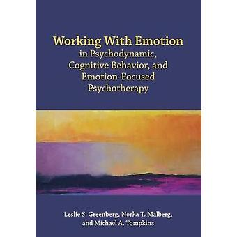 Working With Emotion in Psychodynamic Cognitive Behavior and Emotion-Focused Psychotherapy