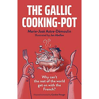 Gallic CookingPot Why cant the rest of the world get with the French by Mariejose AstredemoulinJan Abellan