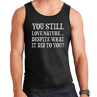 You Still Love Nature Despite What It Did To You Men's Vest