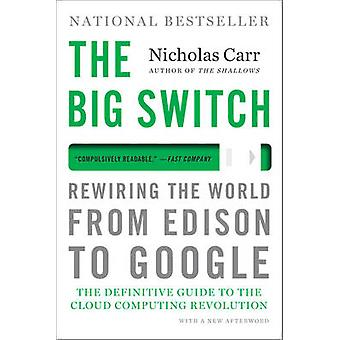 The Big Switch - Rewiring the World - from Edison to Google by Nichola