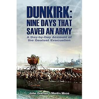 Dunkirk Nine Days That Saved an Army - A Day by Day Account of the Gre
