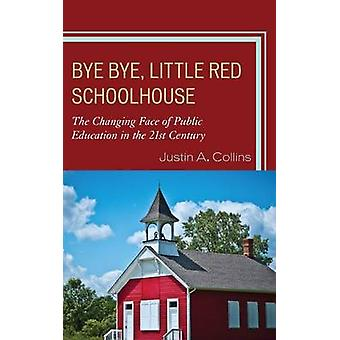 Bye Bye - Little Red Schoolhouse - The Changing Face of Public Educati