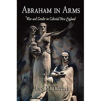 Abraham in Arms: sota ja sukupuolten Colonial New England (Early American Studies)