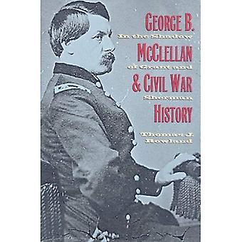George B. McClellan en burgeroorlog geschiedenis: In de schaduw van Grant en Sherman