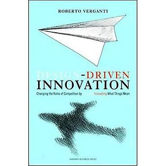Design-Driven Innovation: Changing the Rules of Competition by Radically Innovating What Things Mean (Pocket Mentor)