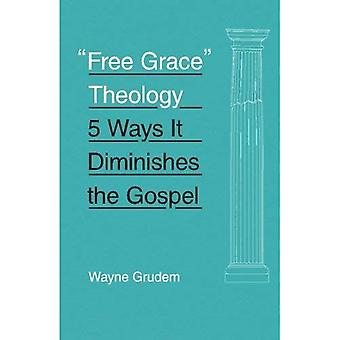 Free Grace' Theology: 5 Ways it Diminishes the Gospel