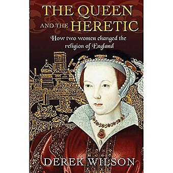 The Queen and the Heretic:� How two women changed the� religion of England