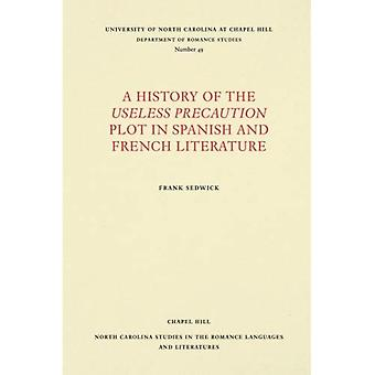 A History of the Useless Precaution Plot in Spanish and French Literature (North Carolina Studies in the Romance Languages and Literatures)