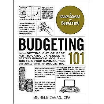 Budgeting 101: Da uscire del debito e monitoraggio delle spese per l'impostazione di obiettivi finanziari e costruire il vostro risparmio, la vostra guida essenziale per Budgeting (Adams 101)