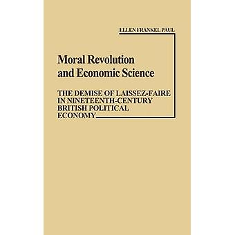 Moral Revolution and Economic Science The Demise of LaissezFaire in NineteenthCentury British Political Economy by Paul & Ellen Frankel