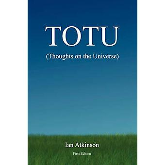 TOTU Thoughts on the Universe by Atkinson & Ian