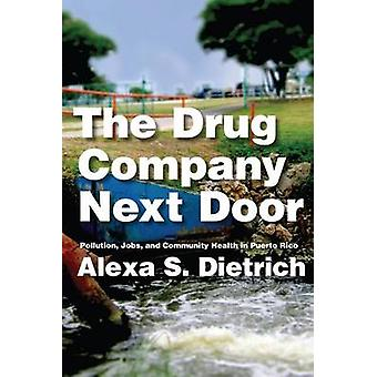 The Drug Company Next Door Pollution Jobs and Community Health in Puerto Rico by Dietrich & Alexa S.