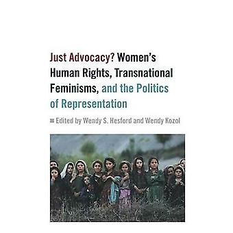 Just Advocacy by Edited by Wendy Kozol & Contributions by Wendy S Hesford & Contributions by Leela Fernandes & Contributions by Sidonie Smith & Contributions by Amy Farrell & Contributions by Patrice McDermott & Contr