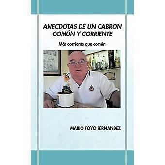 Anecdotas de Un Cabron Com N y Corriente Ms Corriente Que Com N von Fernandez & Mario Foyo