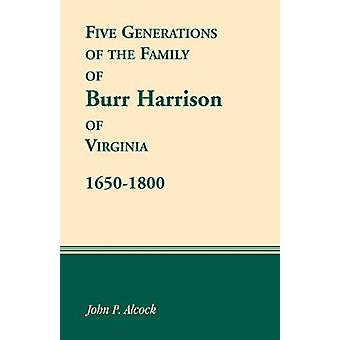 Five Generations of the Family of Burr Harrison of Virginia 16501800 by Alcock & John P.