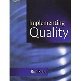 Implementing Quality A Practical Guide to Tools and Techniques Enabling the Power of Operational Excellence by Basu & Ron