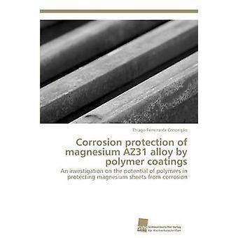 Korrosionsschutz von Magnesium AZ31-Legierung von Polymerbeschichtungen von Ferreira da Conceio Thiago