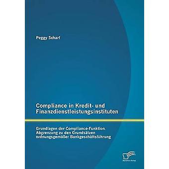 Compliance im Kredit Und Finanzdienstleistungsinstituten Grundlagen Der ComplianceFunktion von Scharf & Peggy