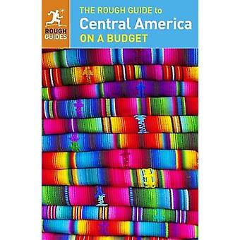 The Rough Guide to Central America on a Budget by Rough Guides - 9780