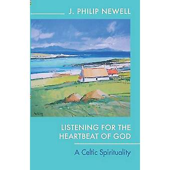 Listening for the Heartbeat of God - A Celtic Spirituality by J. Phili