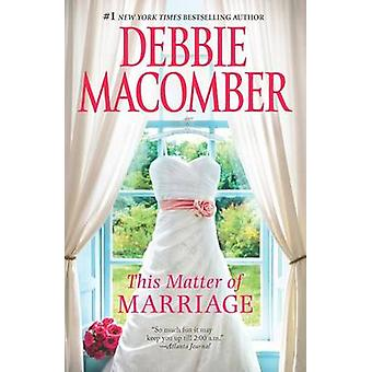 This Matter of Marriage by Debbie Macomber - 9780778315360 Book