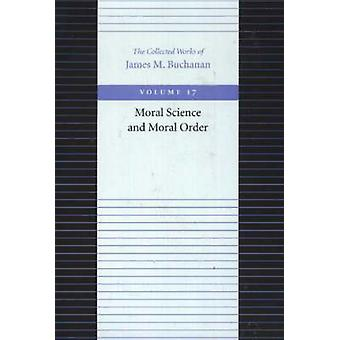 The Moral Science and Moral Order by James M. Buchanan - 978086597246