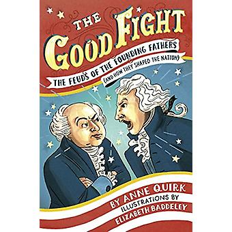 Good Fight - The Feuds of the Founding Fathers (and How They Shaped th
