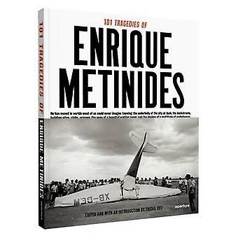 The 101 Tragedies of Enrique Metinides by Enrique Metenides - Trisha