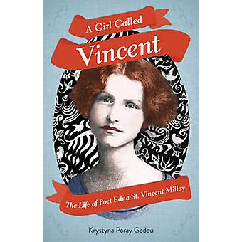 A Girl Called Vincent - The Life of Poet Edna St. Vincent Millay by Kr