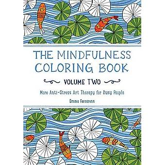 The Mindfulness Coloring Book - Volume Two - More Anti-Stress Art Ther