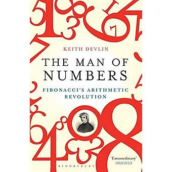 The Man of Numbers  Fibonaccis Arithmetic Revolution by Keith Devlin