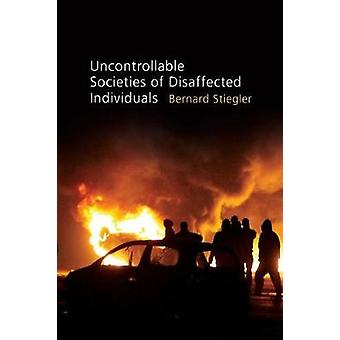 Uncontrollable Societies of Disaffected Individuals by Stiegler & Bernard