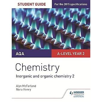 AQA Alevel Year 2 Chemistry Student Guide Inorganic and or by Alyn G McFarland