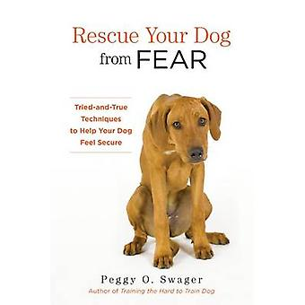 Rescue Your Dog from Fear TriedandTrue Techniques to Help Your Dog Feel Secure by Swager