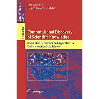 Computational Discovery of Scientific Knowledge  Introduction Techniques and Applications in Environmental and Life Sciences by Edited by Saso Dzeroski & Edited by Ljupco Todorovski