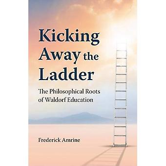 Kicking Away the Ladder by Frederick Amrine