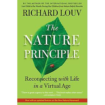 The Nature Principle Reconnecting with Life in a Virtual Age by Louv & Richard
