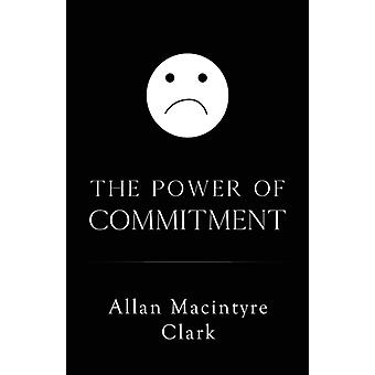 The Power of Commitment by Clark & Allan  McIntyre