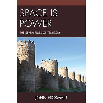 Space Is Power The Seven Rules of Territory by Hickman & John