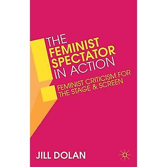 The Feminist Spectator in Action by Jill Dolan