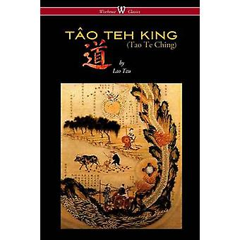 THE TO TEH KING TAO TE CHING  Wisehouse Classics Edition by Tzu & Lao