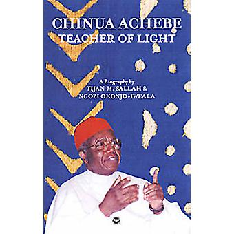 Chinua Achebe - Teacher of Light by Ngozi Okonjo-Iweala - 978159221032