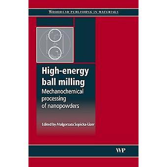 HighEnergy Ball Milling Mechanochemical Processing of Nanopowders by SopickaLizer & Malgorzata