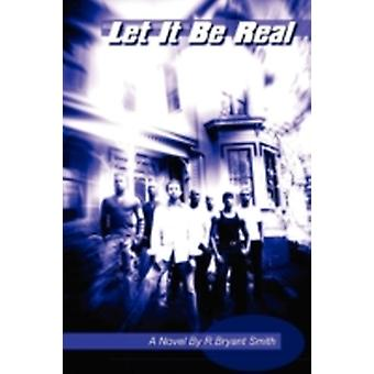 Let It Be Real by Smith & R. Bryant