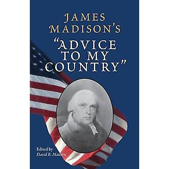 James Madisons Advice to My Country by Mattern & David B.