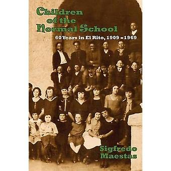 Children of the Normal School 19091969 by Maestas & Sigfredo