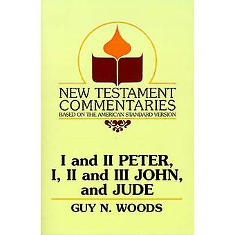 I and II Peter I II and III John and Jude A Commentary on the New Testament Epistles of Peter John and Jude by Woods & Guy N.