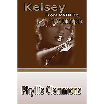Kelsey from Pain to Triumph by Clemmons & Phyllis